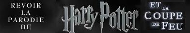 Cliquez ici pour revoir la parodie Halluciner.fr de 'Harry Potter et la Coupe de Feu'
