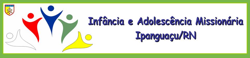 Infância e Adolescência Missionária de Ipanguaçu/RN