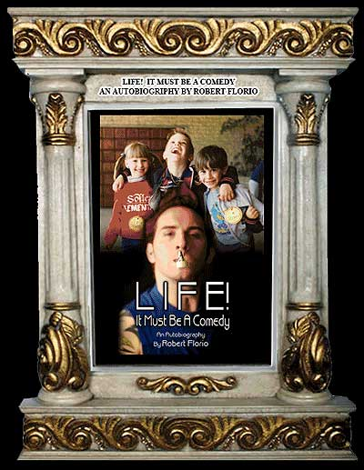 Image of an Ornate marble surround, framing Robert Florio's book 'LIFE! It Must Be A Comedy. An image of Robert in his 20's with a paint-brush in mouth, with spikey hair and attitude. Above, a child-hood photo of him laughing.