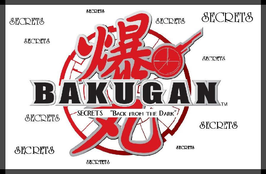 "Bakugan Secrets ""Back from the Dark"""