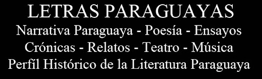 LETRAS PARAGUAYAS - POESA, NOVELA, CUENTO, TEATRO, ENSAYO