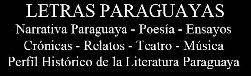 LETRAS PARAGUAYAS - POESÍA, NOVELA, CUENTO, TEATRO, ENSAYO