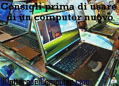 consigli prima di utilizzare un computer nuovo
