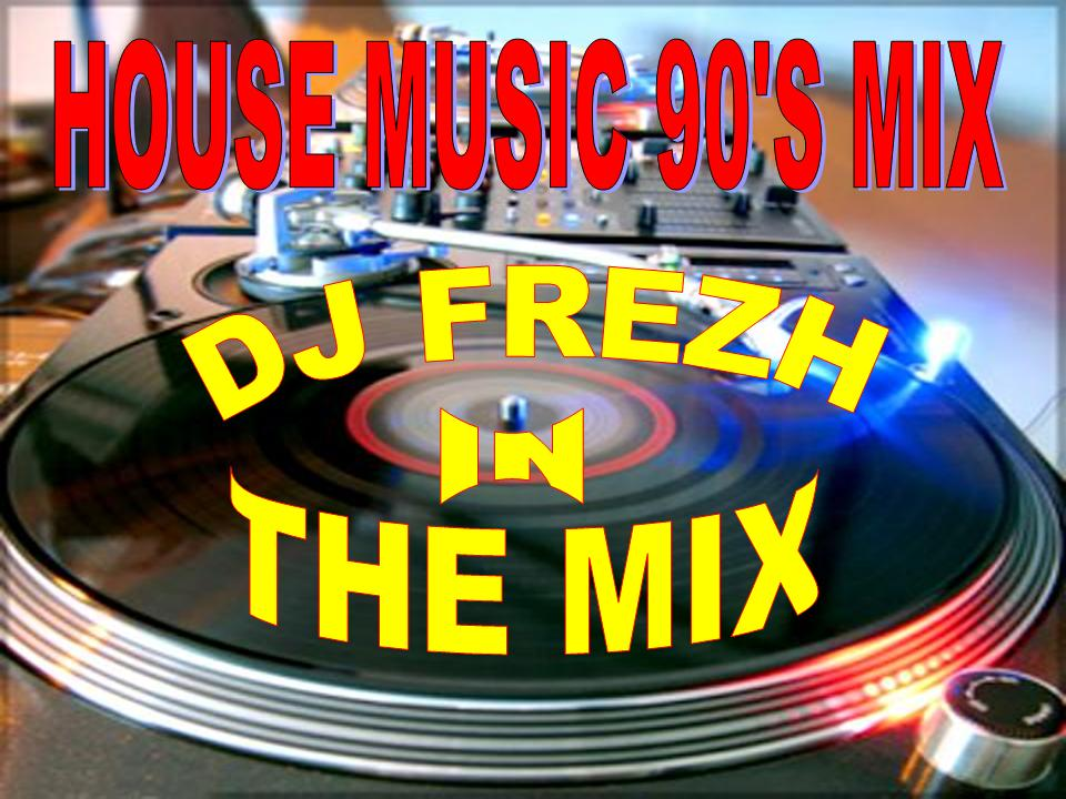 Dj frezh in the mix dj frezh house music 90 39 s mix for House music 90