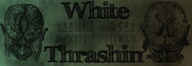 White Thrashin'