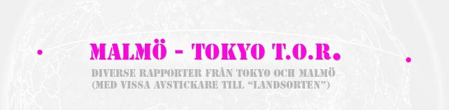 MALMÖ - TOKYO T.O.R.