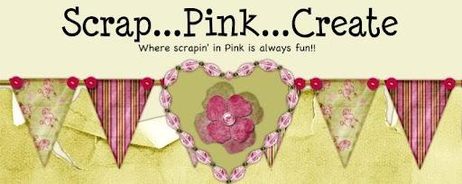 ...Scrap...Pink...Create...
