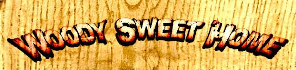 Woody´s Sweet Home