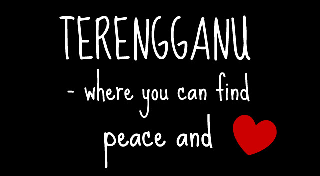 Terengganu - where you can find peace and love.