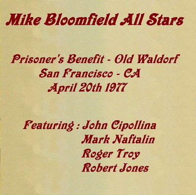 Mike Bloomfield All Stars Featuring John Cipollina - Prisoner\'s Benefit, Old Waldorf - San Francisco - April 20th 1977 (Wave)