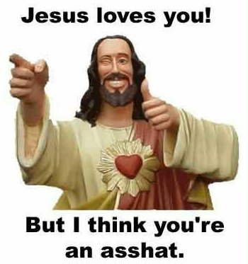 Jesus Loves You, But We Think You're An Asshat