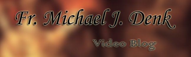 Father Michael's Video Blog