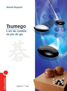 Tsumego, l'art du combat au jeu de go, (c) Praxeo 2009, 544 pages, 39 euros