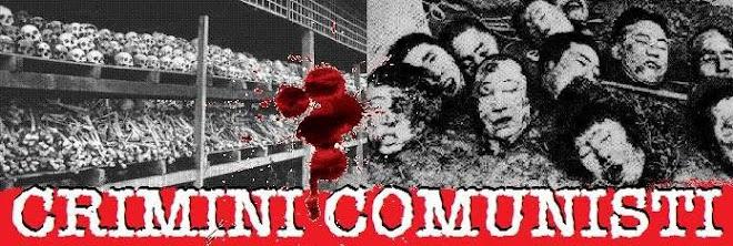 CRIMINI COMUNISTI  CONTRO L'UMANITA'