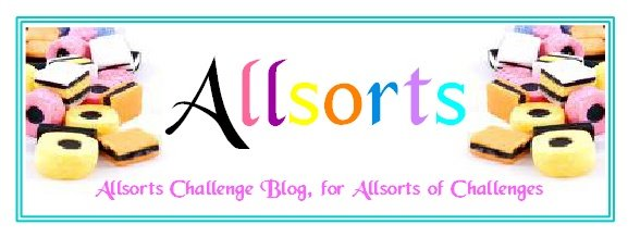 Allsorts... Saturday Challenge.