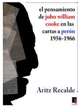 """Libro """"El pensamiento de John William Cooke en las cartas a Perón"""". Aritz Recalde"""