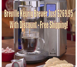 Keurig Coffeemakers New Lower Prices Plus Keurig Discount. Breville Keurig Brewer Just $269.95
