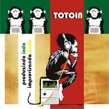 CD Totoin - Produzindo indo...Improvisando ando. (2008/2009)
