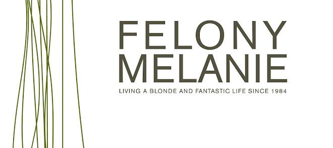 Felony Melanie