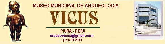 "MUSEO ARQUEOLOGICO MUNICIPAL ""VICUS"" - PIURA"