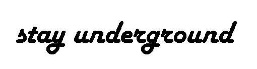 Stay_underground