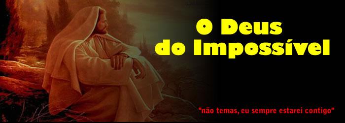 """"""" O DEUS DO IMPOSSÍVEL"""" !!"""