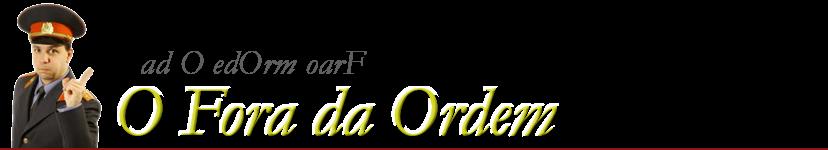 O Fora da Ordem