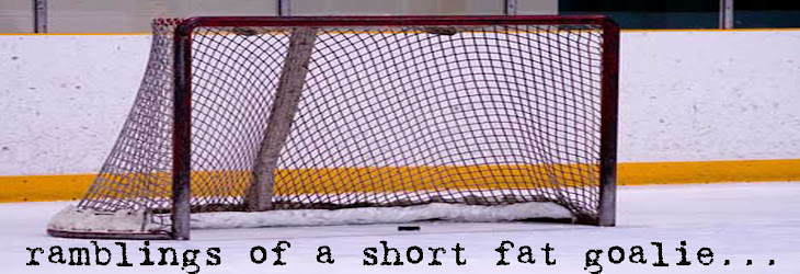 Ramblings of a Short Fat Goalie