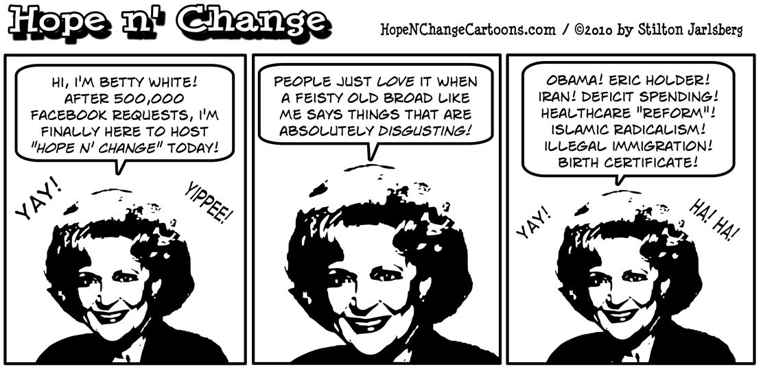 Guest Hostess Betty White appears on Hope n' Change to say disgusting things, all of which are related to the Obama administration