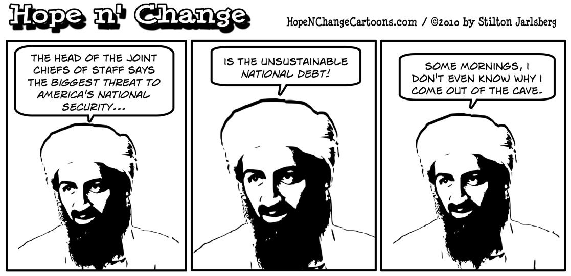 Osama bin Laden is disappointed to learn that the Joint Chiefs consider Obama's increase of the national debt to be the greatest security threat facing America; hope and change, hopenchange