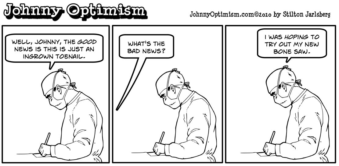 Doctor hoped to use his new bone saw on Johnny Optimism; johnnyoptimism