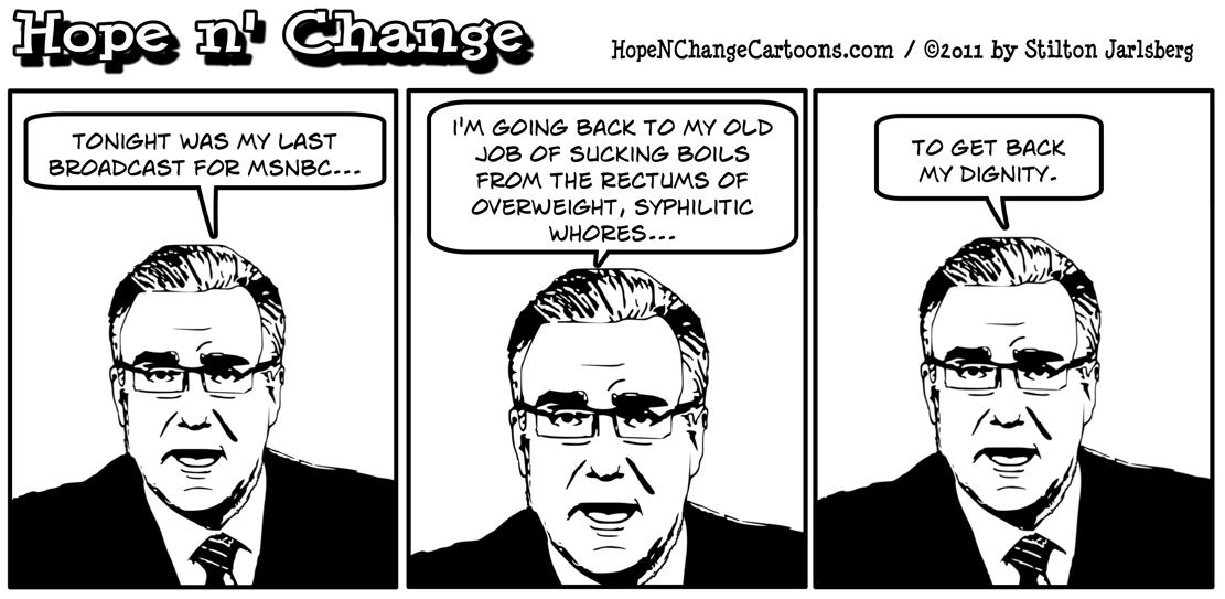 Keith Olbermann leaves MSNBC to pursue a career as a boilsucker for whores, hope n' change, hopenchange, hopeandchange, stilton jarlsberg