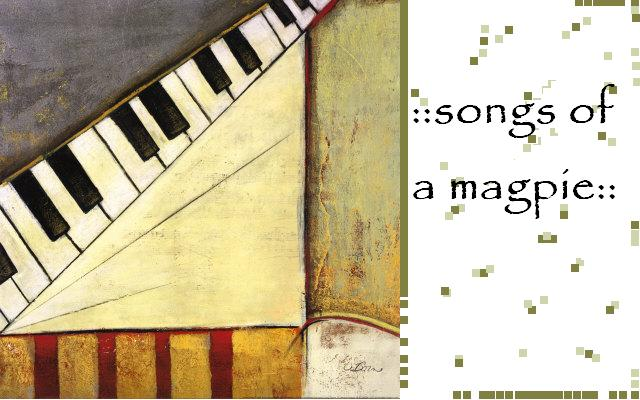 songs of a....MAGPIE