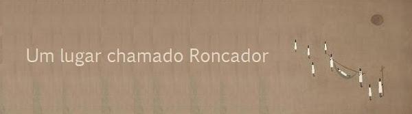 UM LUGAR CHAMADO RONCADOR