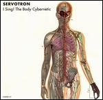 Servotron - I Sing! The Body Cybernetic