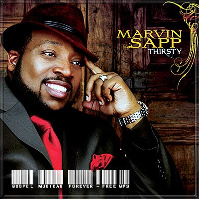 Marvin Sapp -  Thirsty - 2007