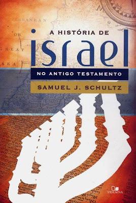 Samuel J. Schultz - A História de Israel No Antigo Testamento