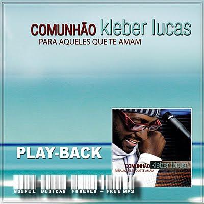 Kleber Lucas -  Comunhão - Para Aqueles Que Te Amam - Playback - 2008
