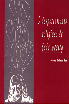 James Richard Joy - O Despertamento Religioso de João Wesley