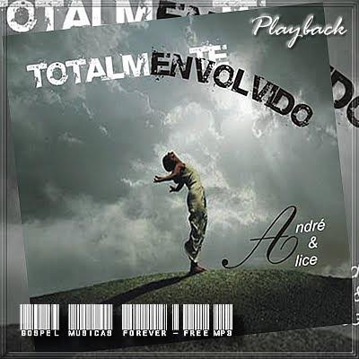 André & Alice - Totalmente Envolvido - Playback - 2009