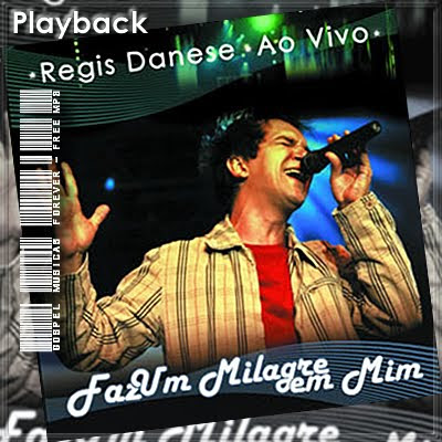 Regis Danese - Faz Um Milagre Em Mim -  Playback - 2009