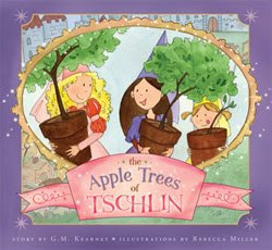 The Apple Trees of Tschlin by G.M. Kearney; illus. Rebecca Miller