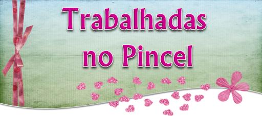 TRABALHADAS NO PINCEL