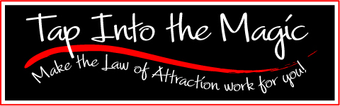 Tap Into the Magic:  Make the Law of Attraction Work for You