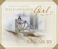Stay Close Little Girl by Karen Kingsbury