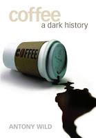 Coffee A Dark History - Antony Wild