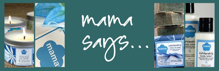 Mama Says...