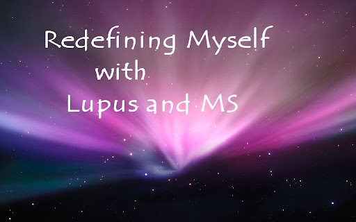 Redefining Myself... with Lupus and MS