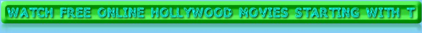 WATCH FREE ONLINE HOLLYWOOD MOVIES STARTING WITH T