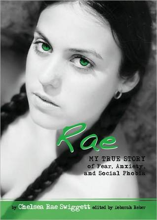Rae: My True Story of Fear, Anxiety, and Social Phobia by Chelsea Rae Swiggett